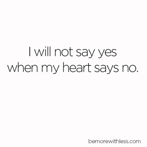 I will not say yes when my heart says no.