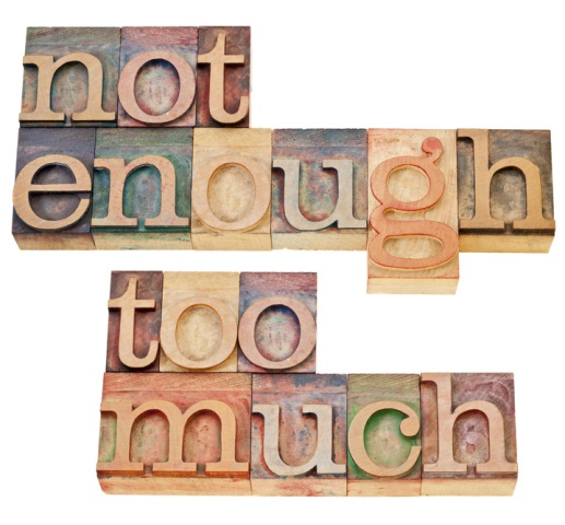 enough vs. too much